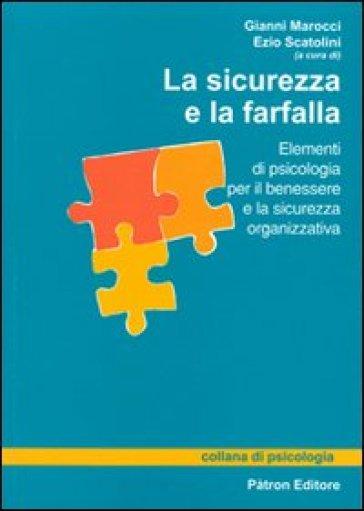 La sicurezza e la farfalla. Elementi di psicologia per il benessere e la sicurezza organizzativa - E. Scatolini |