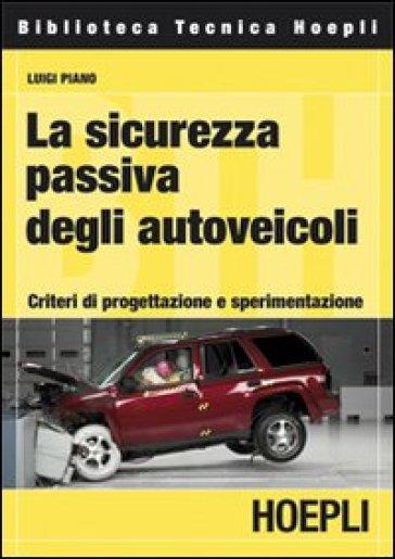 La sicurezza passiva degli autoveicoli. Criteri di progettazione e sperimentazione - L. Piano |
