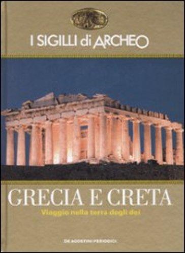 I sigilli di Archeo. Grecia e Creta. Viaggio nella terra degli dei - Fabrizio Polacco  
