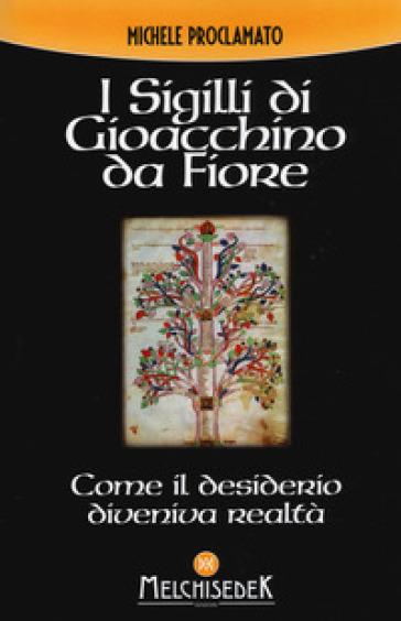 I sigilli di Gioacchino da Fiore. Come il desiderio diveniva realtà - Michele Proclamato | Thecosgala.com