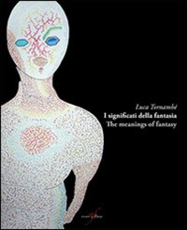 I significati della fantasia-The meanings of fantasy. Ediz. bilingue