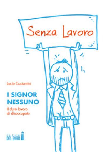 I signor Nessuno. Il duro lavoro di disoccupato - Lucio Costantini   Thecosgala.com