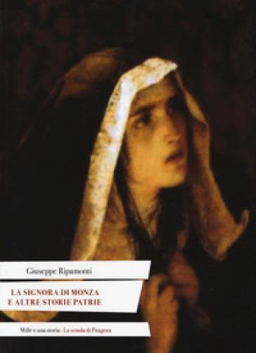La signora di Monza e altre storie patrie. Ediz. italiana e latina - Giuseppe Ripamonti | Thecosgala.com