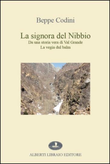La signora del Nibbio. Da una storia vera di Val Grande, la vegia dul balm - Beppe Codini   Kritjur.org