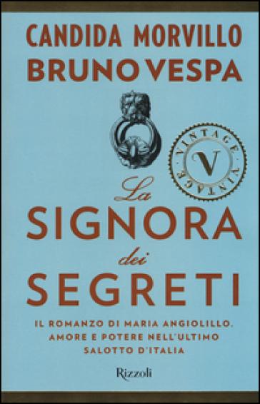 La signora dei segreti. Il romanzo di Maria Angiolillo. Amore e potere nell'ultimo salotto d'Italia - Candida Morvillo |