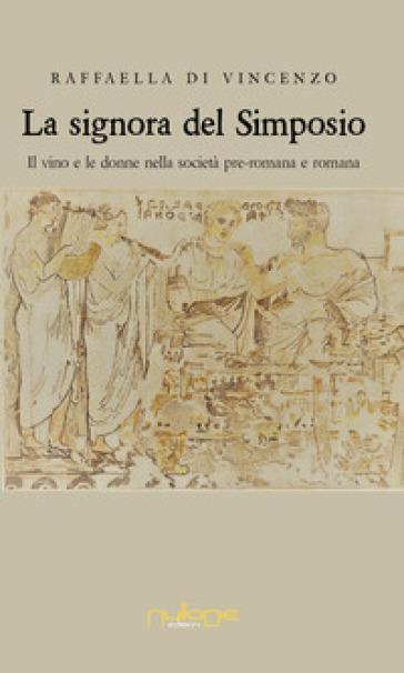 La signora del simposio. Il vino e le donne nella società pre-romana e romana