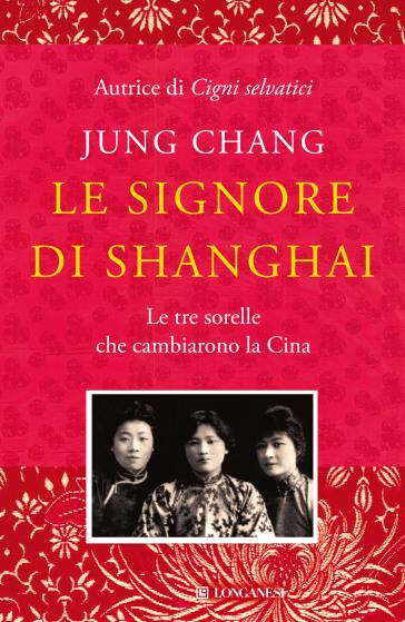 Le signore di Shanghai. Le tre sorelle che cambiarono la Cina ...