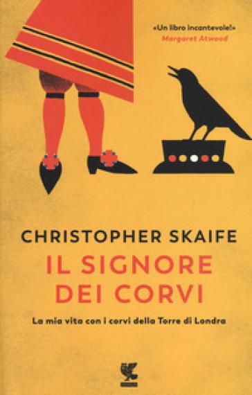 Il signore dei corvi. La mia vita con i corvi della Torre di Londra - Christopher Skaife |