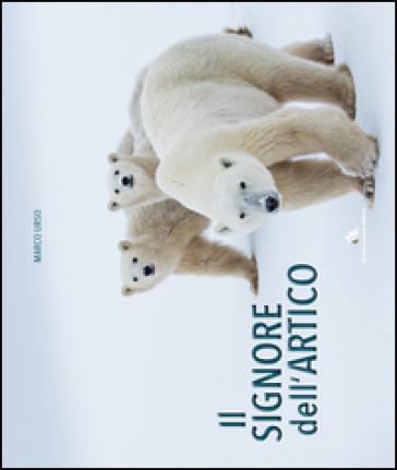 Il signore dell'Artico. Ediz. illustrata - Marco Urso   Rochesterscifianimecon.com