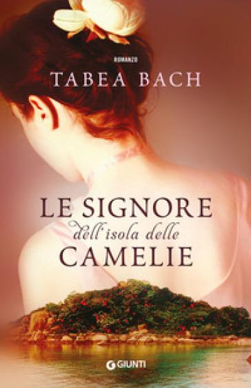 Le signore dell'isola delle Camelie - Tabea Bach |