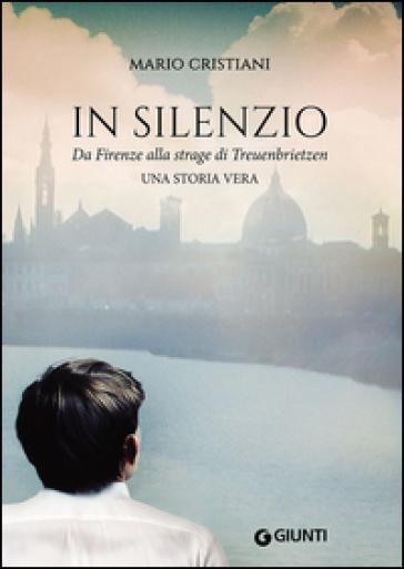 In silenzio. Da Firenze alla strage di Treuenbrietzen - Mario Cristiani |