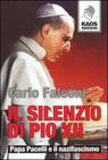 Il silenzio di Pio XII. Papa Pacelli e il nazifascismo - Carlo Falconi | Kritjur.org