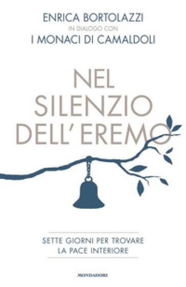 Nel silenzio dell'eremo. Sette giorni per trovare la pace interiore - Enrica Bortolazzi |