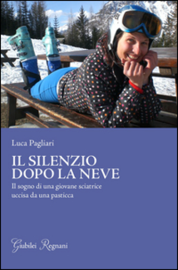 Il silenzio dopo la neve. Il sogno di una giovane sciatrice uccisa da una pasticca - Luca Pagliari   Jonathanterrington.com