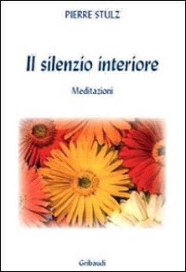 Il silenzio interiore. Meditazioni da un monastero - Pierre Stutz |
