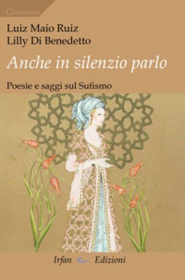Anche in silenzio parlo. Poesie e saggi sul sufismo - Luiz Maio Ruiz | Kritjur.org