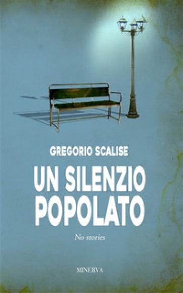 Un silenzio popolato. No stories - Gregorio Scalise  