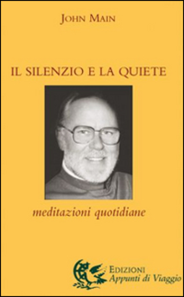 Il silenzio e la quiete. Meditazioni quotidiane - John Main | Rochesterscifianimecon.com