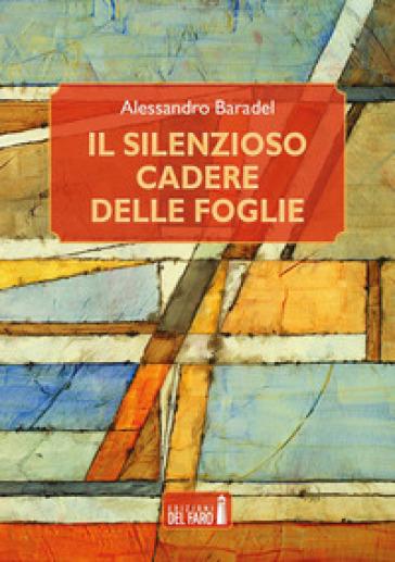 Il silenzioso cadere delle foglie - Alessandro Baradel  