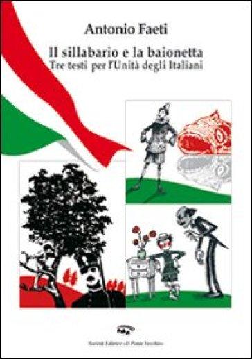 Il sillabario e la baionetta. Tra testi per l'unità degli italiani - Antonio Faeti | Rochesterscifianimecon.com