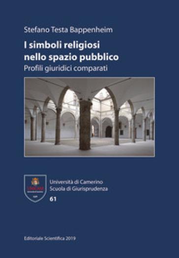 I simboli religiosi nello spazio pubblico. Profili giuridici comparati - Stefano Testa Bappenheim  