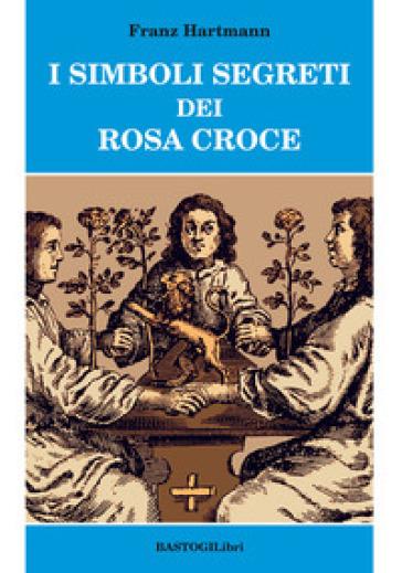 I simboli segreti dei Rosacroce - Franz Hartmann |