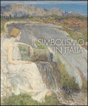 Il simbolismo in Italia. Catalogo della mostra (Padova, 1 ottobre 2011-12 febbraio 2012) - Fernando Mazzocca |