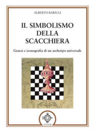 Il simbolismo della scacchiera. Genesi e iconografia di un archetipo universale - Alberto Barelli | Ericsfund.org