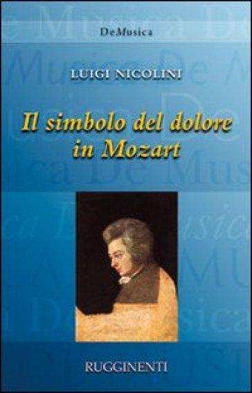 Il simbolo del dolore in Mozart - Luigi Nicolini | Rochesterscifianimecon.com