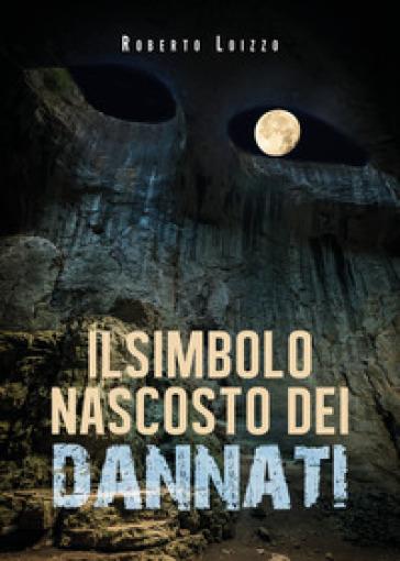 Il simbolo nascosto dei dannati - Roberto Loizzo |