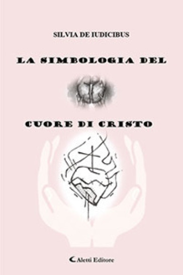 La simbologia del cuore di Cristo - Silvia De Iudicibus |