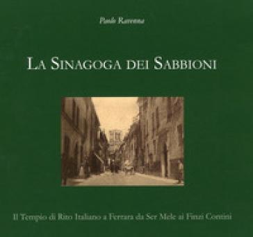 La sinagoga dei Sabbioni. Il tempio di rito italiano a Ferrara da Ser Mele ai Finzi Contini - Paolo Ravenna pdf epub