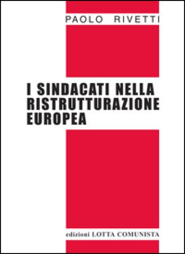 I sindacati nella ristrutturazione europea - Paolo Rivetti |