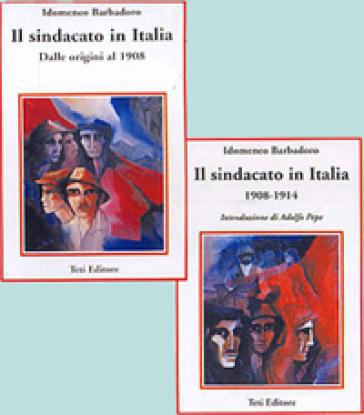Il sindacato in Italia. Dalle origini al 1908 - Idomeneo Barbadoro |
