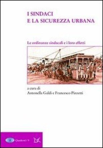 I sindaci e la sicurezza urbana. Le ordinanze sindacali e i loro effetti - A. Galdi |