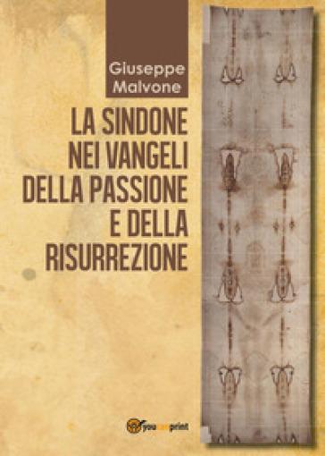 La sindone nei vangeli della passione e della risurrezione - Giuseppe Malvone | Kritjur.org
