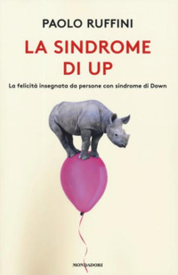 La sindrome di Up. La felicità insegnata da persone con sindrome di Down - Paolo Ruffini pdf epub
