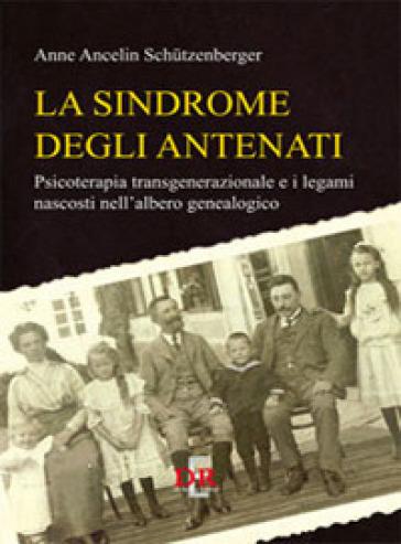 La sindrome degli antenati. Psicoterapia trans-generazionale e i legami nascosti nell'albero genealogico - Anne Ancelin Schutzenberger | Ericsfund.org