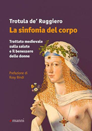 La Sinfonia Del Corpo Trattato Medievale Sulla Salute E Il Benessere Delle Donne Trotula De Ruggiero Libro Mondadori Store