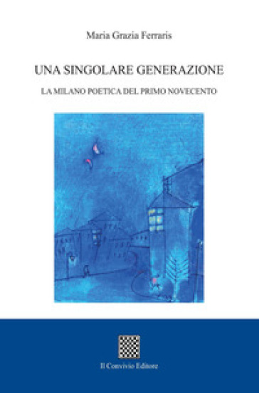 Una singolare generazione. La Milano poetica del primo Novecento - Maria Grazia Ferraris pdf epub