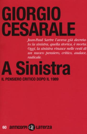 A sinistra. Il pensiero critico dopo il 1989 - Giorgio Cesarale |