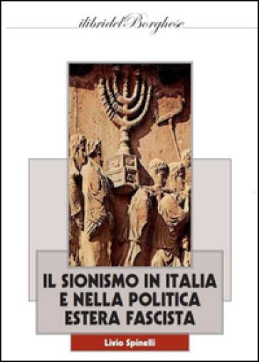 Il sionismo in Italia e nella politica estera fascista - Livio Spinelli  