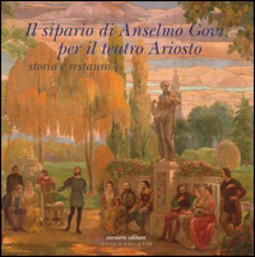 Il sipario di Anselmo Govi per il teatro Ariosto. Storia e restauro. Ediz. a colori