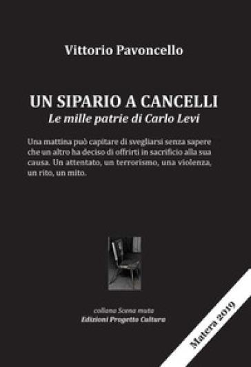 Un sipario a Cancelli. Le mille patrie di Carlo Levi - Vittorio Pavoncello |