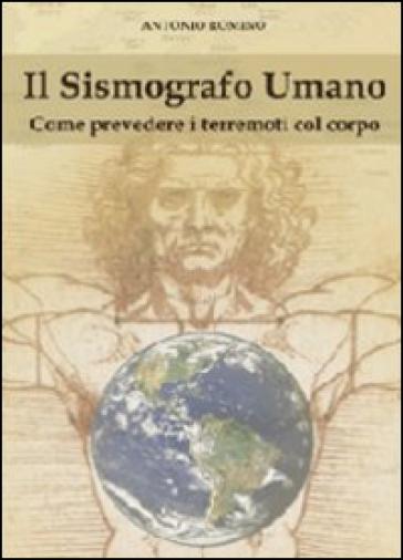 Il sismografo umano. Come prevedere i terremoti con il corpo - Antonio Romino |