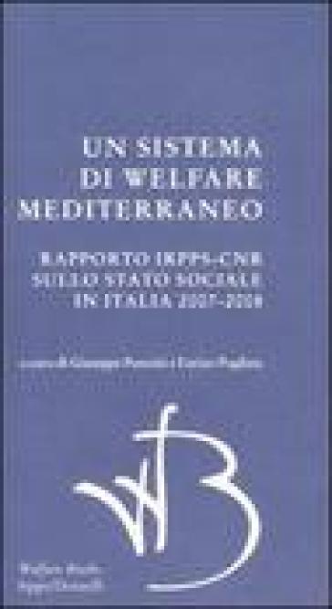 Un sistema di Welfare mediterraneo. Rapporto Irpps-Cnr sullo stato sociale in Italia 2007-2008 - G. Ponzini  