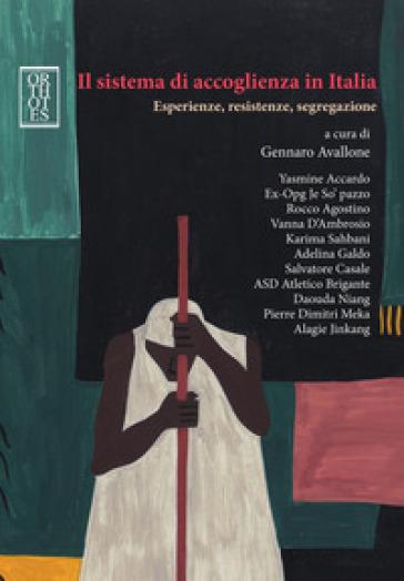 Il sistema di accoglienza in Italia. Esperienze, resistenze, segregazione - G. Avallone | Rochesterscifianimecon.com