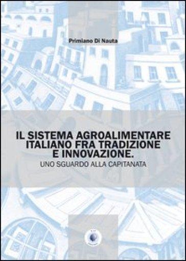Il sistema agroalimentare italiano fra tradizione e innovazione. Uno sguardo alla Capitanata