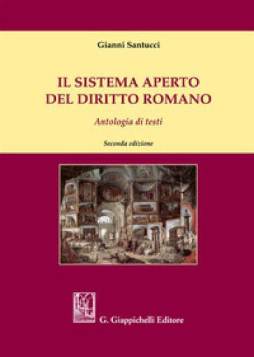 Il sistema aperto del diritto romano. Antologia di testi - G. Santucci | Jonathanterrington.com
