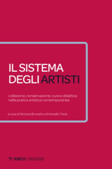 Il sistema degli artisti. Collezione, conservazione, cura e didattica nella pratica artistica contemporanea - C. Brunetti | Thecosgala.com